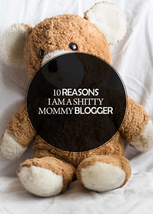 10 Reasons I am a Shitty Mommy Blogger